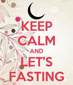 Poster: KEEP CALM AND LET'S FASTING