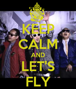 Poster: KEEP CALM AND LET'S FLY