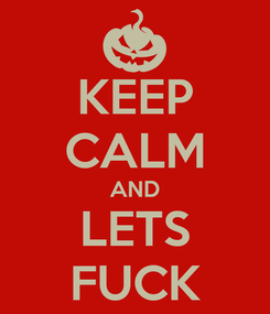 Poster: KEEP CALM AND LETS FUCK