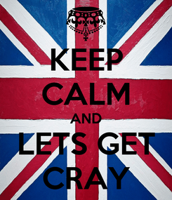 Poster: KEEP CALM AND LETS GET CRAY