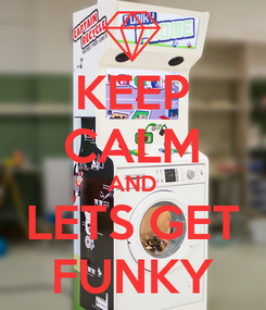 Poster: KEEP CALM AND LETS GET FUNKY