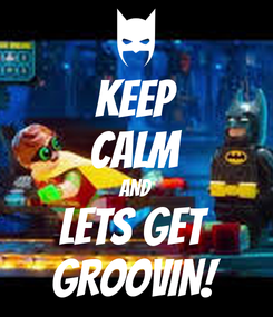 Poster: KEEP CALM AND Lets get  GROOVIN!
