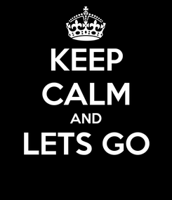 Poster: KEEP CALM AND LETS GO