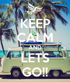 Poster: KEEP CALM AND LETS GO!!