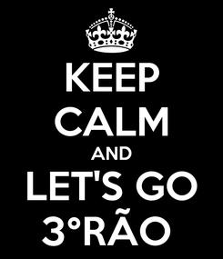 Poster: KEEP CALM AND LET'S GO 3°RÃO