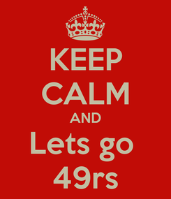 Poster: KEEP CALM AND Lets go  49rs