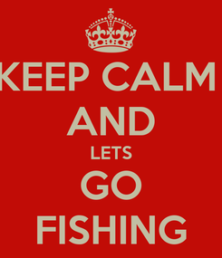 Poster: KEEP CALM  AND LETS GO FISHING