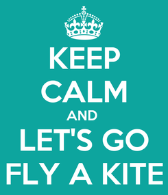 Poster: KEEP CALM AND  LET'S GO FLY A KITE