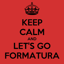 Poster: KEEP CALM AND LET'S GO FORMATURA