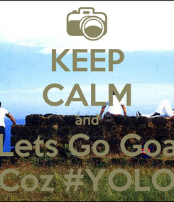 Poster: KEEP CALM and Lets Go Goa Coz #YOLO