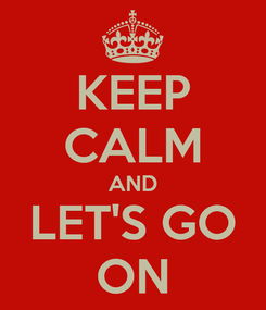 Poster: KEEP CALM AND LET'S GO ON