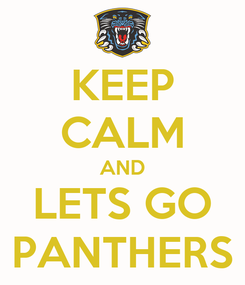 Poster: KEEP CALM AND LETS GO PANTHERS
