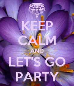 Poster: KEEP CALM AND LET'S GO PARTY