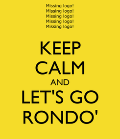 Poster: KEEP CALM AND LET'S GO RONDO'