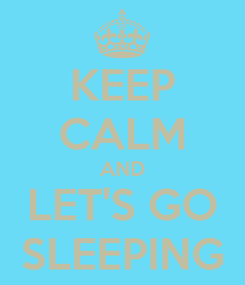 Poster: KEEP CALM AND LET'S GO SLEEPING