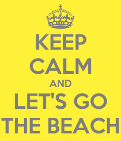 Poster: KEEP CALM AND LET'S GO THE BEACH