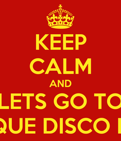Poster: KEEP CALM AND LETS GO TO JAQUE DISCO BAR