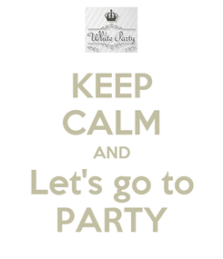 Poster: KEEP CALM AND Let's go to PARTY