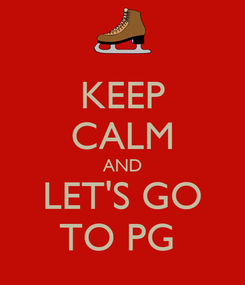 Poster: KEEP CALM AND LET'S GO TO PG