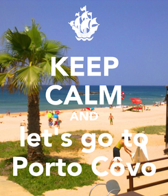 Poster: KEEP CALM AND let's go to Porto Côvo
