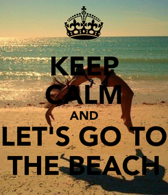 Poster: KEEP CALM AND LET'S GO TO THE BEACH