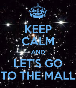 Poster: KEEP CALM AND LET'S GO TO THE MALL