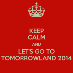 Poster: KEEP CALM AND LET'S GO TO TOMORROWLAND 2014