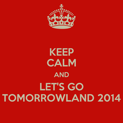 Poster: KEEP CALM AND LET'S GO TOMORROWLAND 2014
