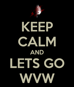 Poster: KEEP CALM AND LETS GO WVW