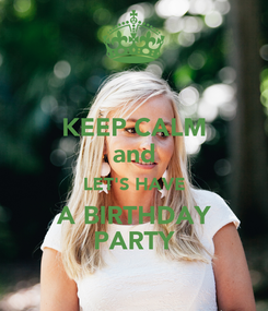 Poster: KEEP CALM and LET'S HAVE A BIRTHDAY PARTY