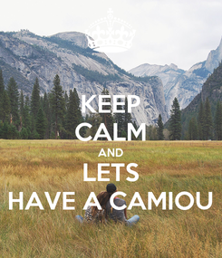 Poster: KEEP CALM AND LETS HAVE A CAMIOU