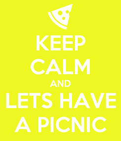 Poster: KEEP CALM AND LETS HAVE A PICNIC