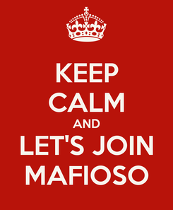 Poster: KEEP CALM AND LET'S JOIN MAFIOSO