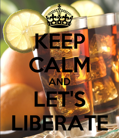 Poster: KEEP CALM AND LET'S LIBERATE
