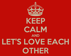 Poster: KEEP CALM AND LET'S LOVE EACH OTHER