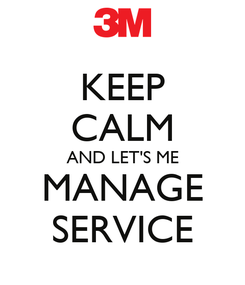 Poster: KEEP CALM AND LET'S ME MANAGE SERVICE