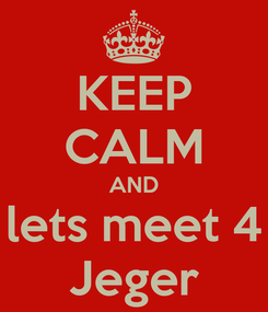 Poster: KEEP CALM AND lets meet 4 Jeger