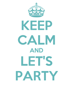 Poster: KEEP CALM AND LET'S PARTY