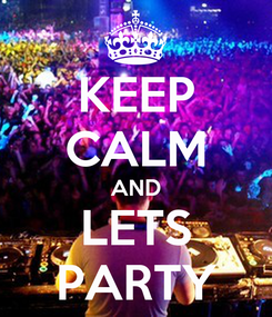 Poster: KEEP CALM AND LETS PARTY