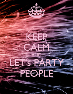 Poster: KEEP CALM AND LET's PARTY PEOPLE