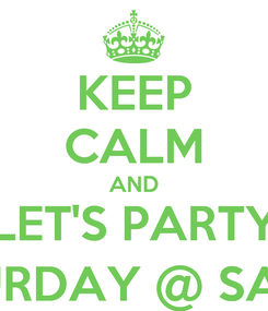 Poster: KEEP CALM AND LET'S PARTY SATURDAY @ SAPORI