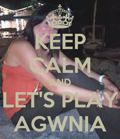 Poster: KEEP CALM AND LET'S PLAY AGWNIA