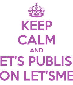 Poster: KEEP CALM AND LET'S PUBLISH ON LET'SME