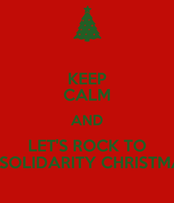 Poster: KEEP CALM AND LET'S ROCK TO III SOLIDARITY CHRISTMAS