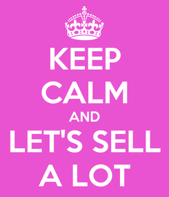 Poster: KEEP CALM AND LET'S SELL A LOT