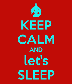 Poster: KEEP CALM AND let's SLEEP