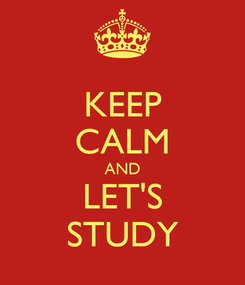 Poster: KEEP CALM AND LET'S STUDY