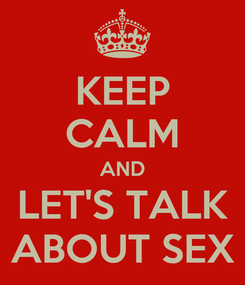 Poster: KEEP CALM AND LET'S TALK ABOUT SEX