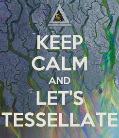 Poster: KEEP CALM AND LET'S TESSELLATE