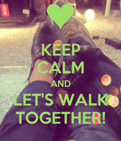 Poster: KEEP CALM AND LET'S WALK TOGETHER!